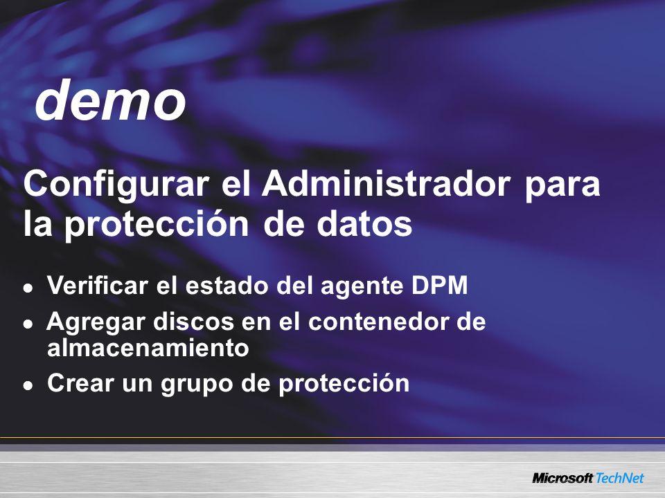 Demo Configurar el Administrador para la protección de datos Verificar el estado del agente DPM Agregar discos en el contenedor de almacenamiento Crear un grupo de protección demo
