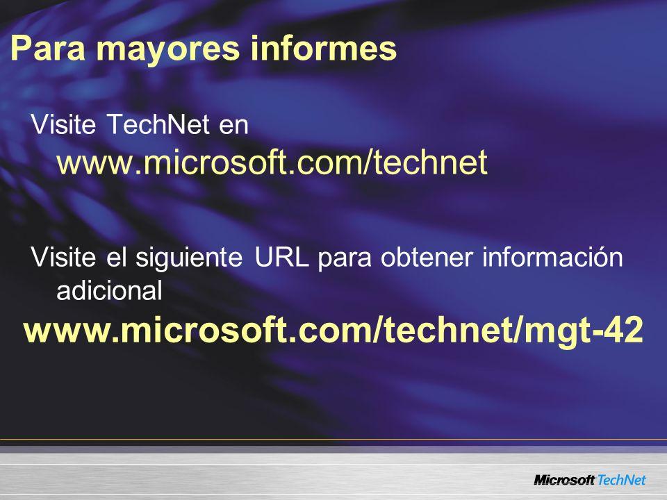 Para mayores informes www.microsoft.com/technet/mgt-42 Visite TechNet en www.microsoft.com/technet Visite el siguiente URL para obtener información adicional