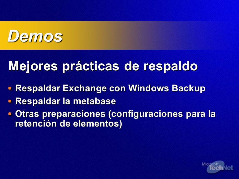 Mejores prácticas de respaldo Respaldar Exchange con Windows Backup Respaldar la metabase Otras preparaciones (configuraciones para la retención de elementos) Demos Demos
