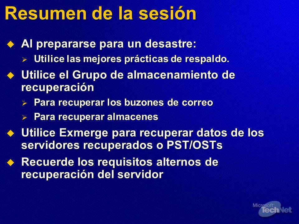 Resumen de la sesión Al prepararse para un desastre: Al prepararse para un desastre: Utilice las mejores prácticas de respaldo.