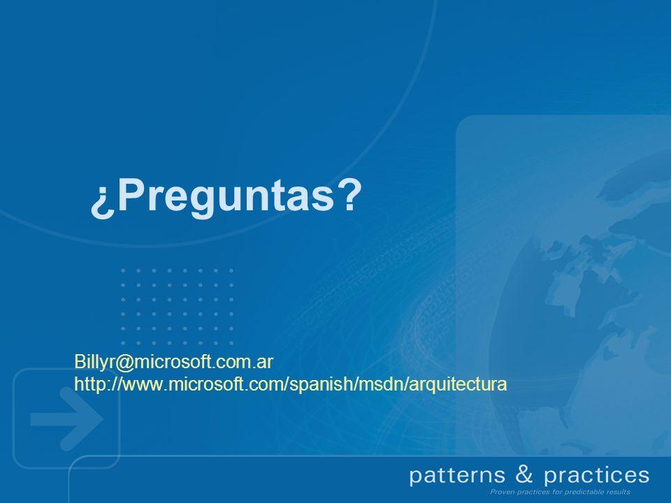 ¿Preguntas? Billyr@microsoft.com.ar http://www.microsoft.com/spanish/msdn/arquitectura