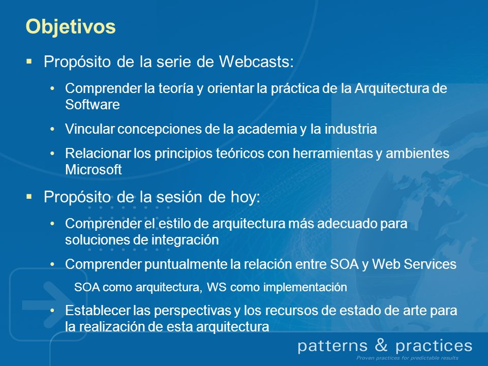 Objetivos Propósito de la serie de Webcasts: Comprender la teoría y orientar la práctica de la Arquitectura de Software Vincular concepciones de la ac