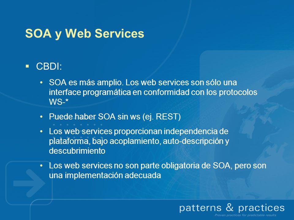 SOA y Web Services CBDI: SOA es más amplio. Los web services son sólo una interface programática en conformidad con los protocolos WS-* Puede haber SO