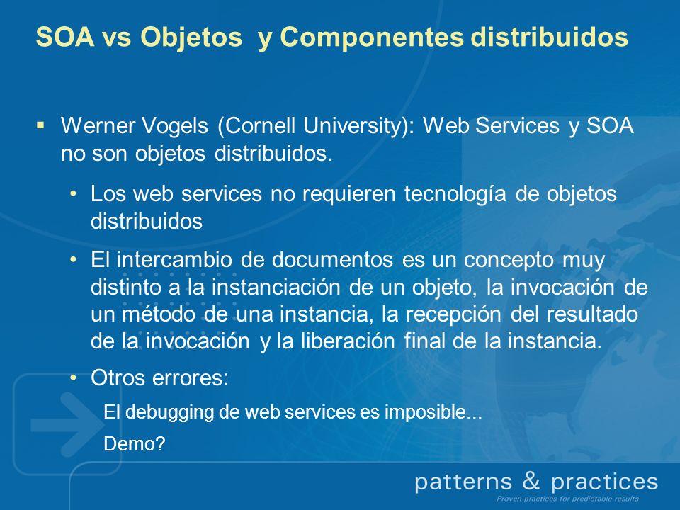 Werner Vogels (Cornell University): Web Services y SOA no son objetos distribuidos. Los web services no requieren tecnología de objetos distribuidos E