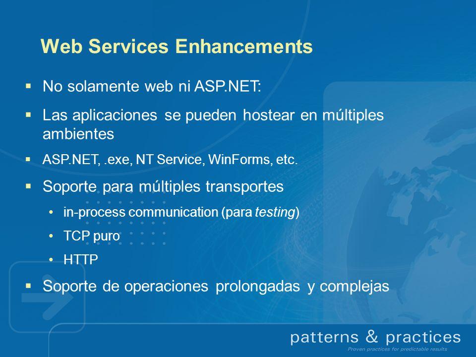 Web Services Enhancements No solamente web ni ASP.NET: Las aplicaciones se pueden hostear en múltiples ambientes ASP.NET,.exe, NT Service, WinForms, e