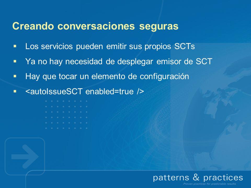 Creando conversaciones seguras Los servicios pueden emitir sus propios SCTs Ya no hay necesidad de desplegar emisor de SCT Hay que tocar un elemento d