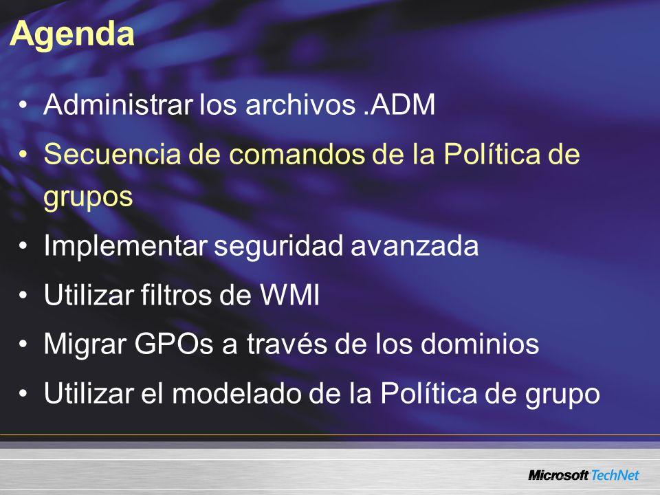 Agenda Administrar los archivos.ADM Secuencia de comandos de la Política de grupos Implementar seguridad avanzada Utilizar filtros de WMI Migrar GPOs a través de los dominios Utilizar el modelado de la Política de grupo