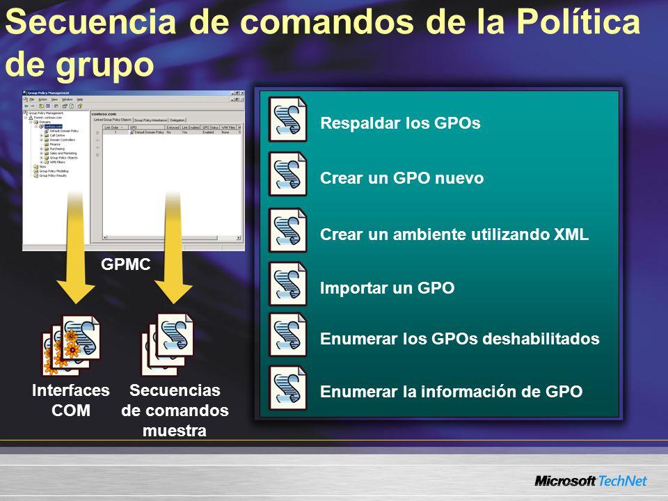 Secuencia de comandos de la Política de grupo GPMC Interfaces COM Secuencias de comandos muestra Respaldar los GPOsCrear un GPO nuevoCrear un ambiente utilizando XMLImportar un GPOEnumerar los GPOs deshabilitadosEnumerar la información de GPO