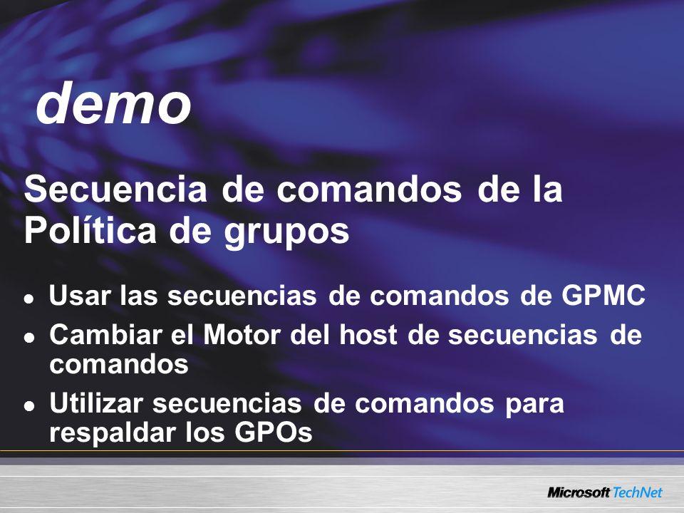 Demo Secuencia de comandos de la Política de grupos Usar las secuencias de comandos de GPMC Cambiar el Motor del host de secuencias de comandos Utilizar secuencias de comandos para respaldar los GPOs demo