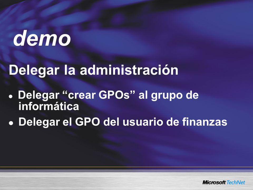 Demo Delegar la administración Delegar crear GPOs al grupo de informática Delegar el GPO del usuario de finanzas demo