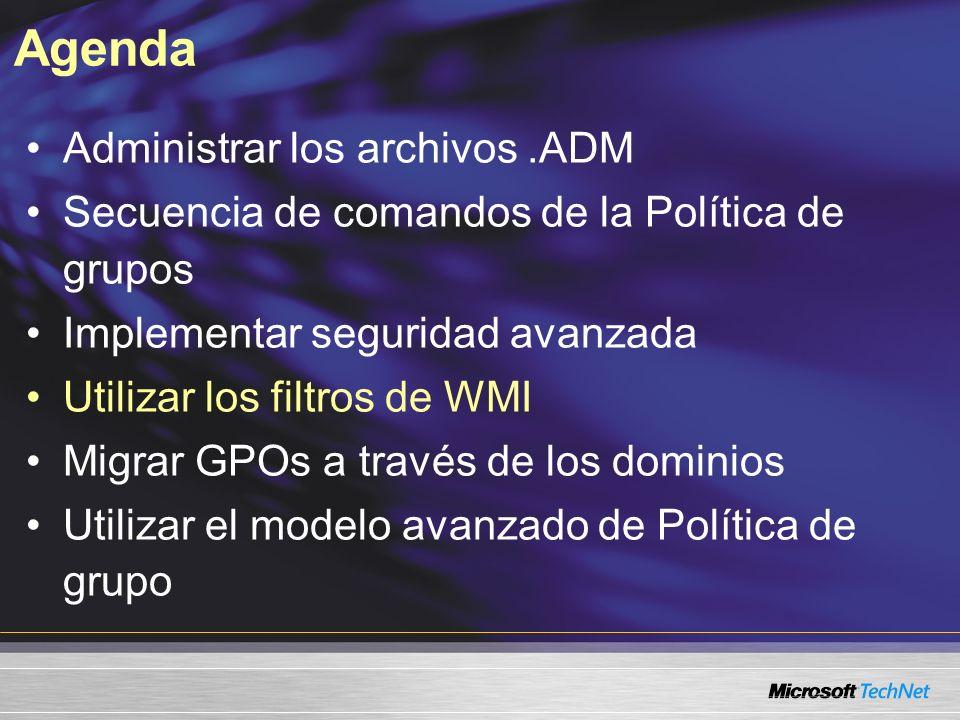 Agenda Administrar los archivos.ADM Secuencia de comandos de la Política de grupos Implementar seguridad avanzada Utilizar los filtros de WMI Migrar GPOs a través de los dominios Utilizar el modelo avanzado de Política de grupo