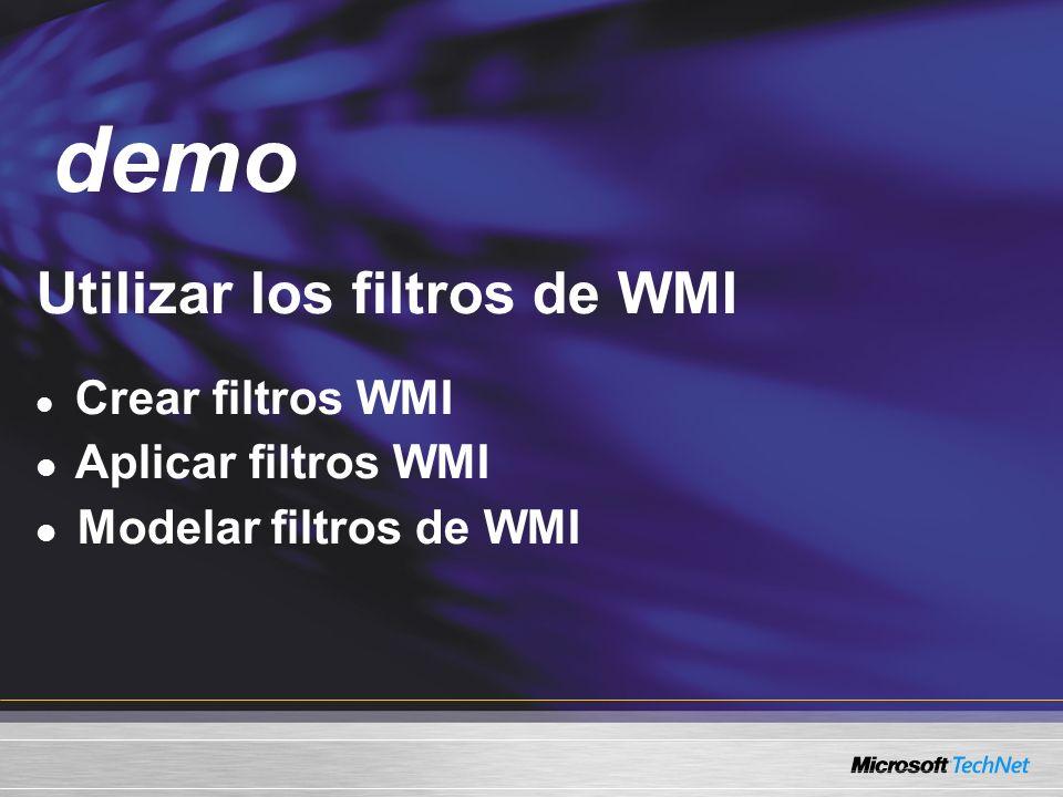 Demo Utilizar los filtros de WMI Crear filtros WMI Aplicar filtros WMI Modelar filtros de WMI demo