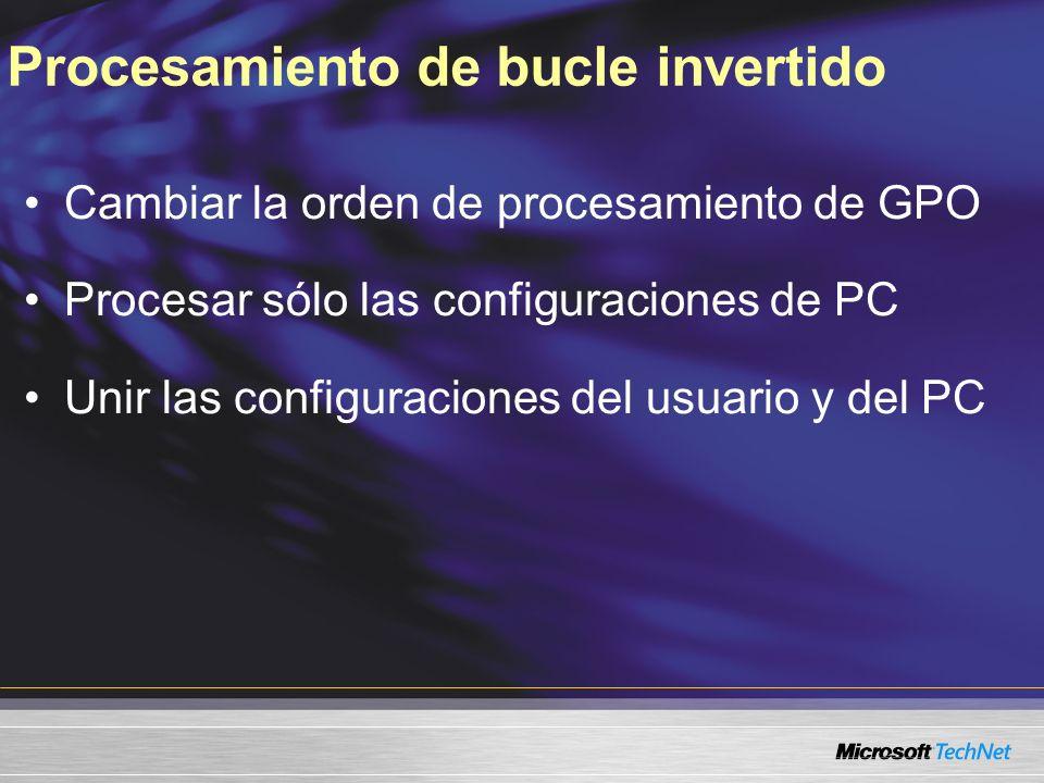 Procesamiento de bucle invertido Cambiar la orden de procesamiento de GPO Procesar sólo las configuraciones de PC Unir las configuraciones del usuario y del PC