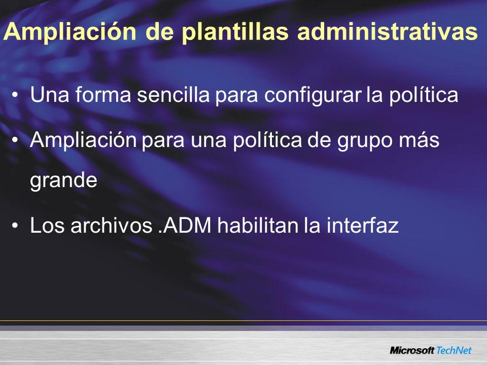 Ampliación de plantillas administrativas Una forma sencilla para configurar la política Ampliación para una política de grupo más grande Los archivos.ADM habilitan la interfaz