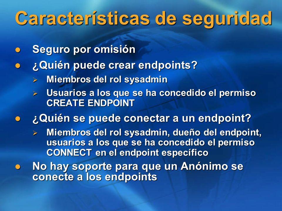 Características de seguridad Seguro por omisión Seguro por omisión ¿Quién puede crear endpoints? ¿Quién puede crear endpoints? Miembros del rol sysadm