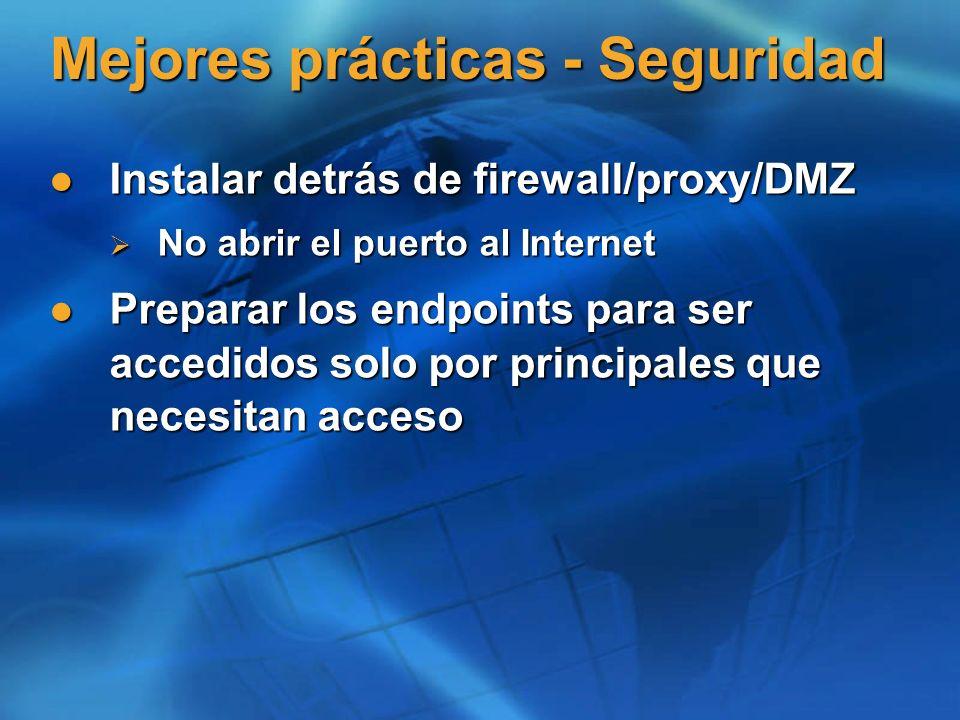 Mejores prácticas - Seguridad Instalar detrás de firewall/proxy/DMZ Instalar detrás de firewall/proxy/DMZ No abrir el puerto al Internet No abrir el puerto al Internet Preparar los endpoints para ser accedidos solo por principales que necesitan acceso Preparar los endpoints para ser accedidos solo por principales que necesitan acceso
