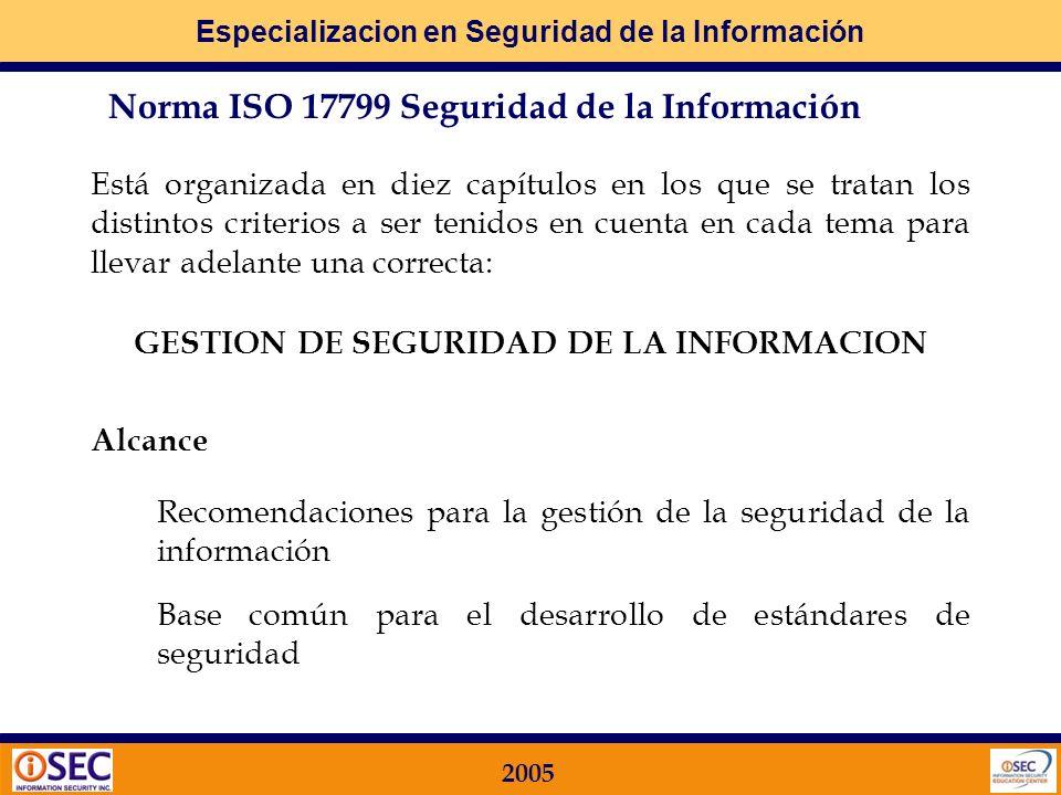 Especializacion en Seguridad de la Información 2005 Dos partes: 17799 – 1. NORMALIZACION (Mejores Prácticas) 17799 – 2. CERTIFICACION Aún no fue publi
