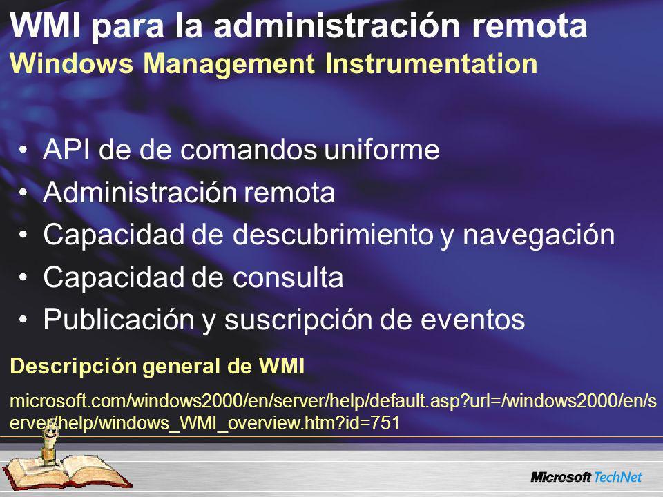 WMI para la administración remota Windows Management Instrumentation API de de comandos uniforme Administración remota Capacidad de descubrimiento y n
