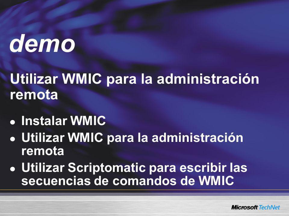 Utilizar WMIC para la administración remota Instalar WMIC Utilizar WMIC para la administración remota Utilizar Scriptomatic para escribir las secuenci