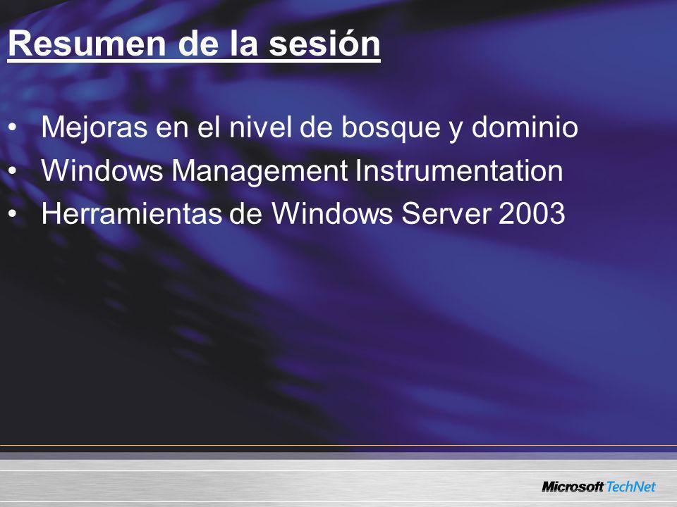 Resumen de la sesión Mejoras en el nivel de bosque y dominio Windows Management Instrumentation Herramientas de Windows Server 2003