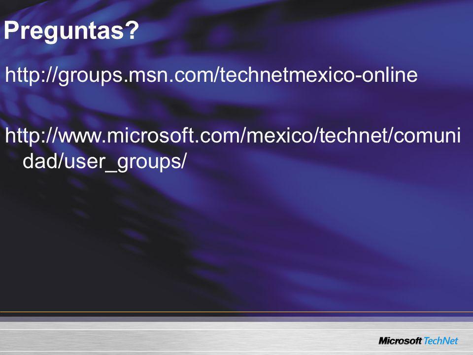 Preguntas? http://groups.msn.com/technetmexico-online http://www.microsoft.com/mexico/technet/comuni dad/user_groups/
