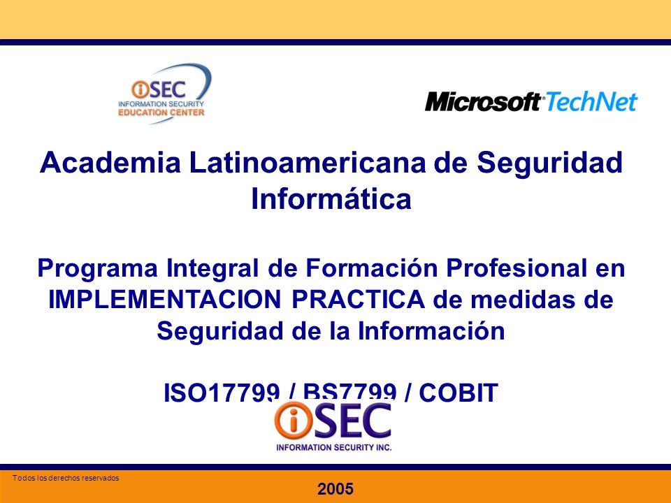Especializacion en Seguridad de la Información 2005 Academia Latinoamericana de Seguridad Informática Programa Integral de Formación Profesional en IMPLEMENTACION PRACTICA de medidas de Seguridad de la Información ISO17799 / BS7799 / COBIT 2005 Todos los derechos reservados