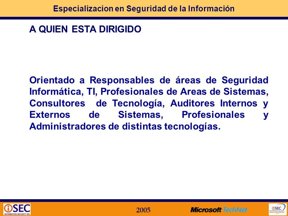 Especializacion en Seguridad de la Información 2005 Objetivo Adquirir conocimientos, metodologías y herramientas de implementación y control de medida