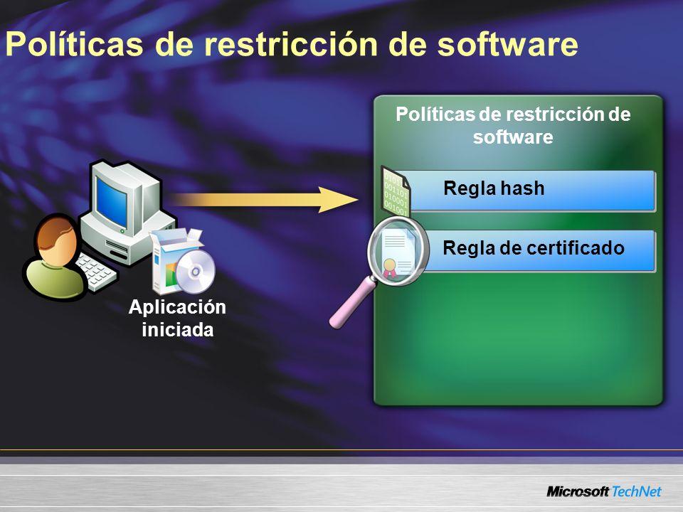 Políticas de restricción de software Aplicación iniciada Regla hash Regla de certificado