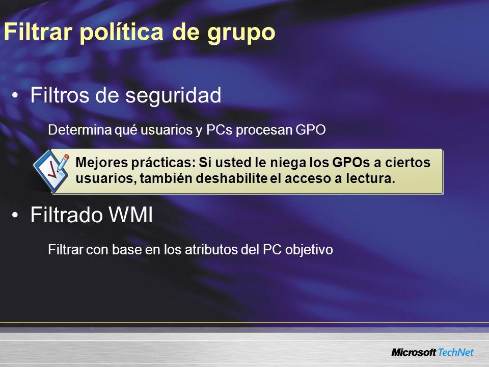 Filtrar política de grupo Filtros de seguridad Determina qué usuarios y PCs procesan GPO Filtrado WMI Filtrar con base en los atributos del PC objetiv
