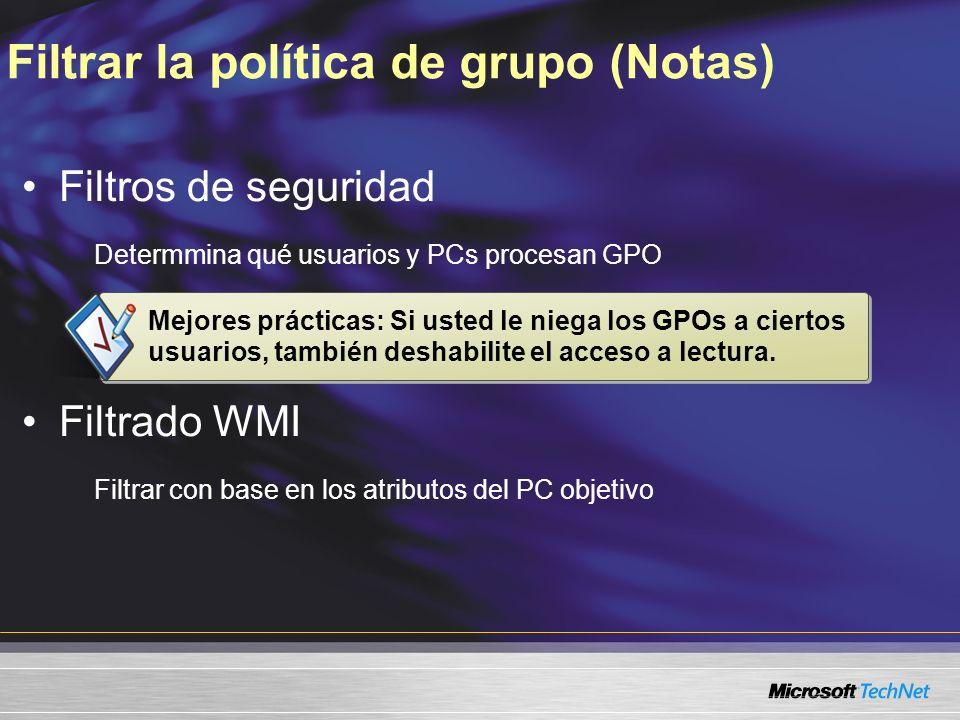 Filtrar la política de grupo (Notas) Filtros de seguridad Determmina qué usuarios y PCs procesan GPO Filtrado WMI Filtrar con base en los atributos de