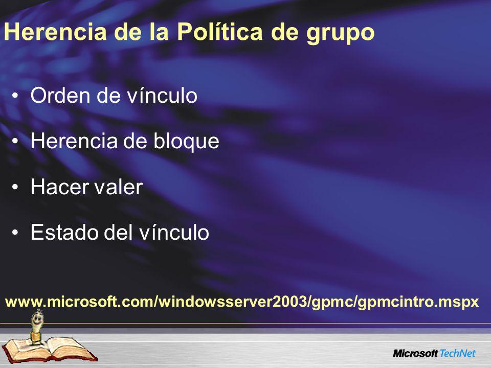 Herencia de la Política de grupo Orden de vínculo Herencia de bloque Hacer valer Estado del vínculo www.microsoft.com/windowsserver2003/gpmc/gpmcintro