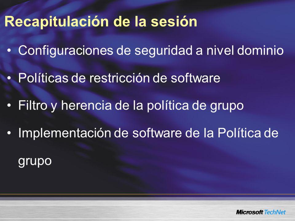 Recapitulación de la sesión Configuraciones de seguridad a nivel dominio Políticas de restricción de software Filtro y herencia de la política de grupo Implementación de software de la Política de grupo