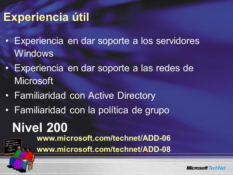 Experiencia útil Nivel 200 Experiencia en dar soporte a los servidores Windows Experiencia en dar soporte a las redes de Microsoft Familiaridad con Active Directory Familiaridad con la política de grupo www.microsoft.com/technet/ADD-06 www.microsoft.com/technet/ADD-08