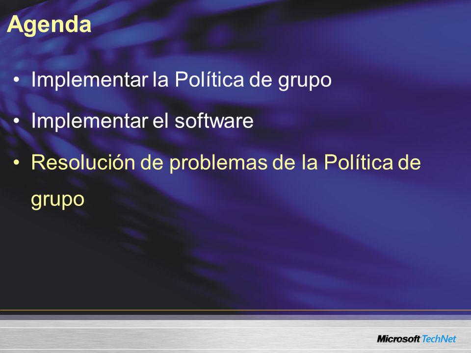 Agenda Implementar la Política de grupo Implementar el software Resolución de problemas de la Política de grupo