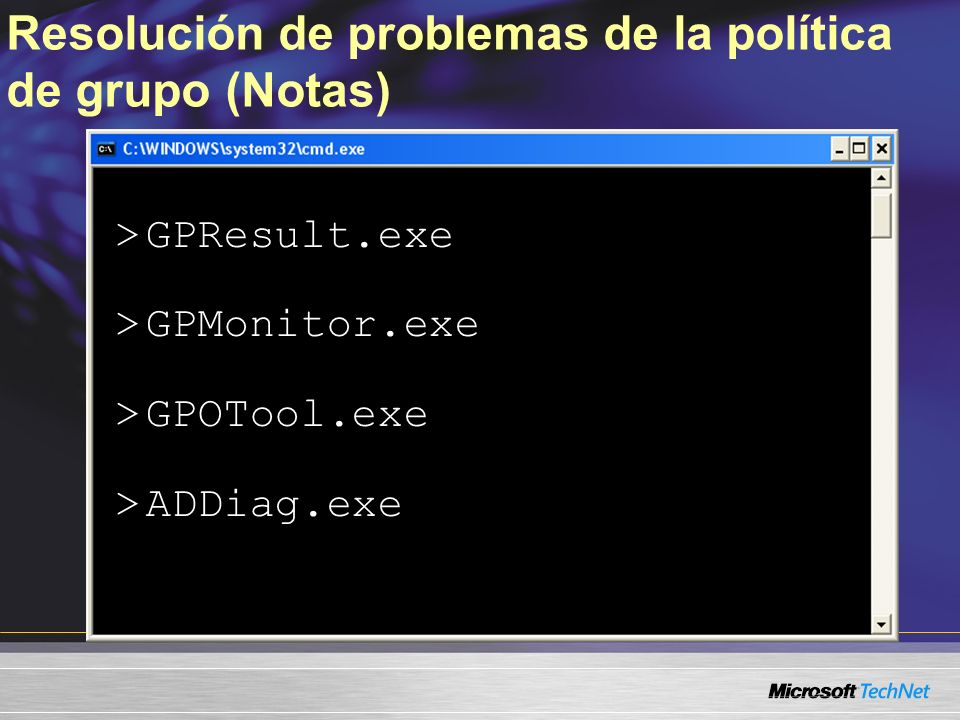 Resolución de problemas de la política de grupo (Notas) > GPResult.exe > GPMonitor.exe > GPOTool.exe > ADDiag.exe