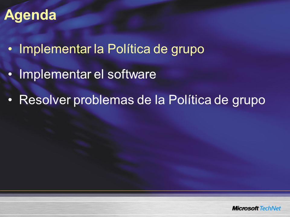 Agenda Implementar la Política de grupo Implementar el software Resolver problemas de la Política de grupo