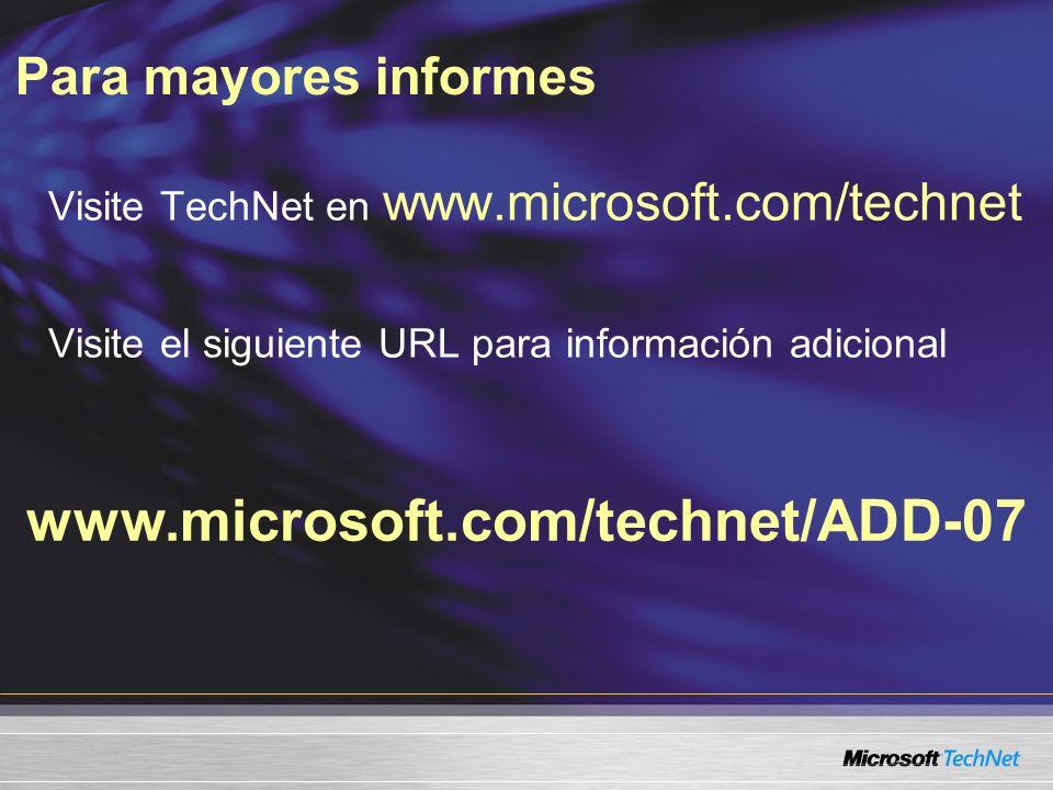 Para mayores informes www.microsoft.com/technet/ADD-07 Visite TechNet en www.microsoft.com/technet Visite el siguiente URL para información adicional