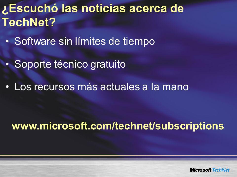 www.microsoft.com/technet/subscriptions ¿Escuchó las noticias acerca de TechNet? Software sin límites de tiempo Soporte técnico gratuito Los recursos