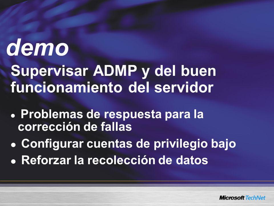 Demo Supervisar ADMP y del buen funcionamiento del servidor Problemas de respuesta para la corrección de fallas Configurar cuentas de privilegio bajo Reforzar la recolección de datos demo