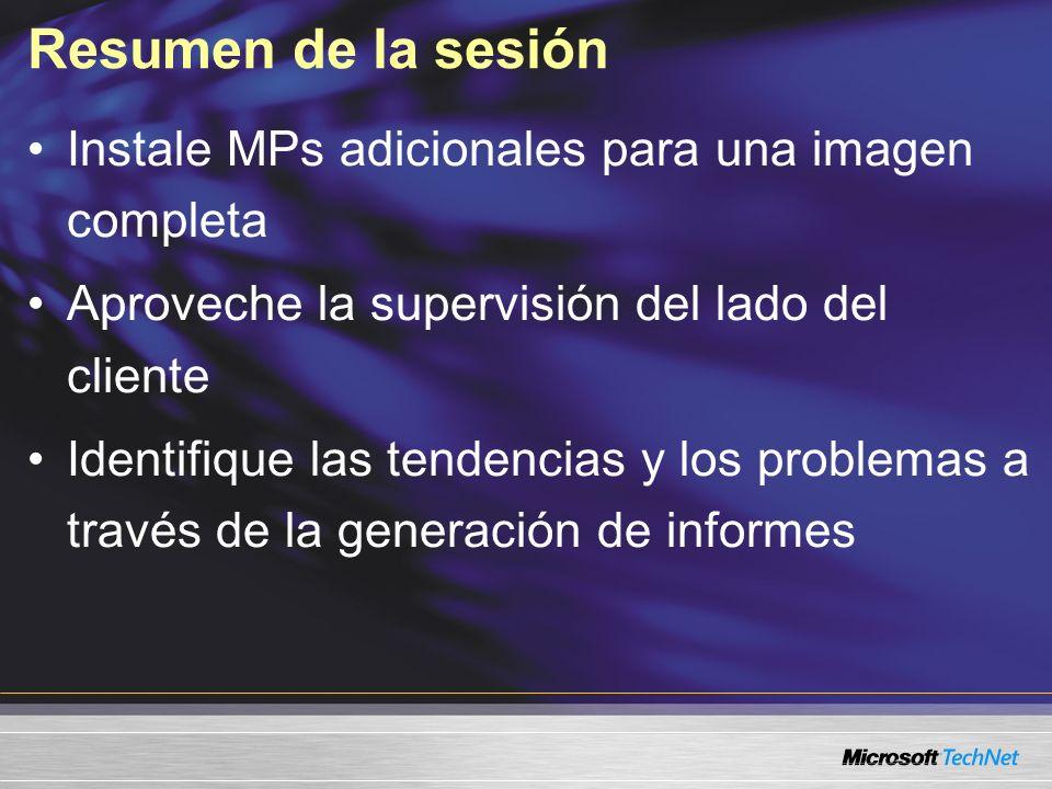 Resumen de la sesión Instale MPs adicionales para una imagen completa Aproveche la supervisión del lado del cliente Identifique las tendencias y los problemas a través de la generación de informes