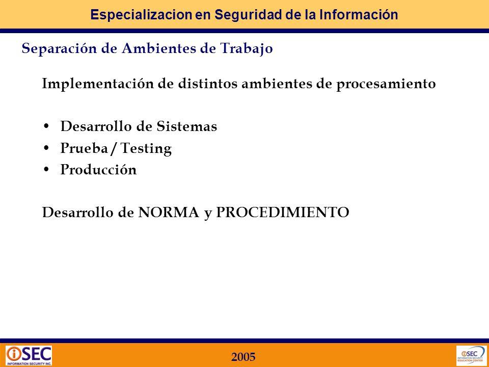 Especializacion en Seguridad de la Información 2005 Paso 2: cómo lo llevo a la práctica? Principales conceptos de la separación de ambientes