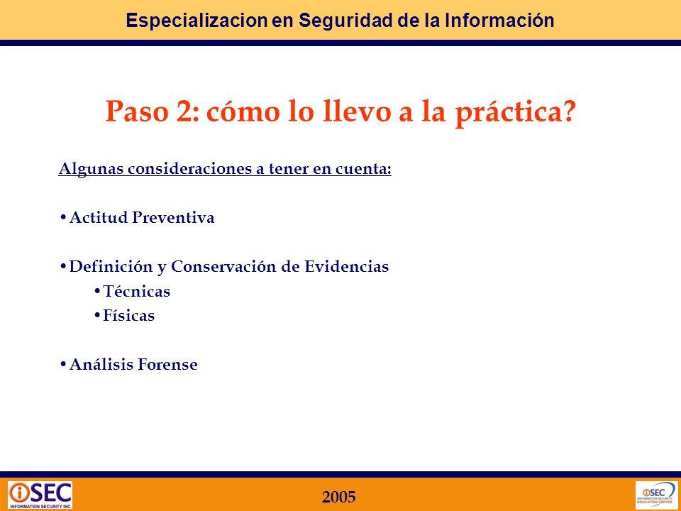 Especializacion en Seguridad de la Información 2005 Paso 2: cómo lo llevo a la práctica? Algunas consideraciones a tener en cuenta: Trabajo en conjunt