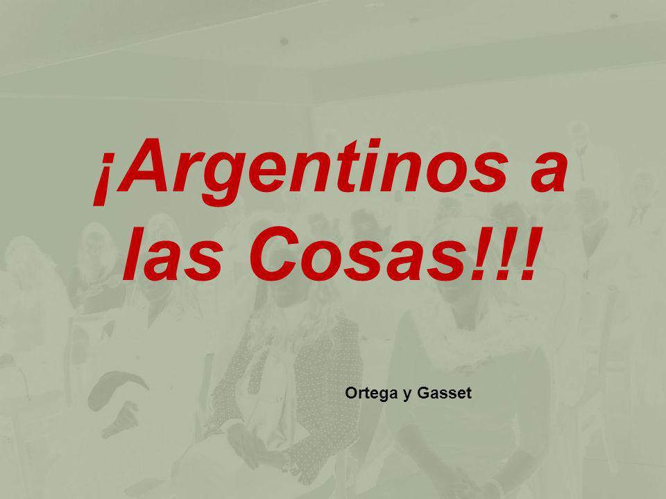 ¡Argentinos a las Cosas!!! Ortega y Gasset
