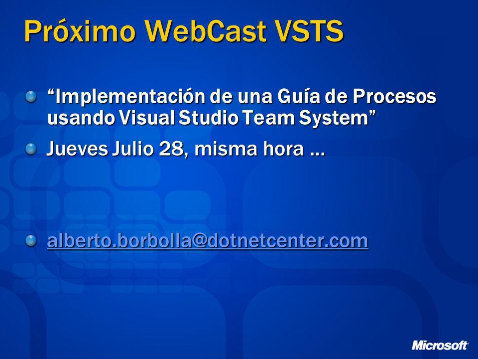 Próximo WebCast VSTS Implementación de una Guía de Procesos usando Visual Studio Team System Jueves Julio 28, misma hora … alberto.borbolla@dotnetcent