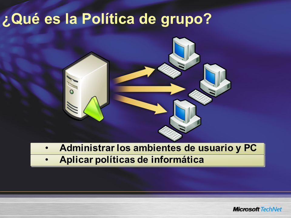 ¿Qué es la Política de grupo? Administrar los ambientes de usuario y PC Aplicar políticas de informática