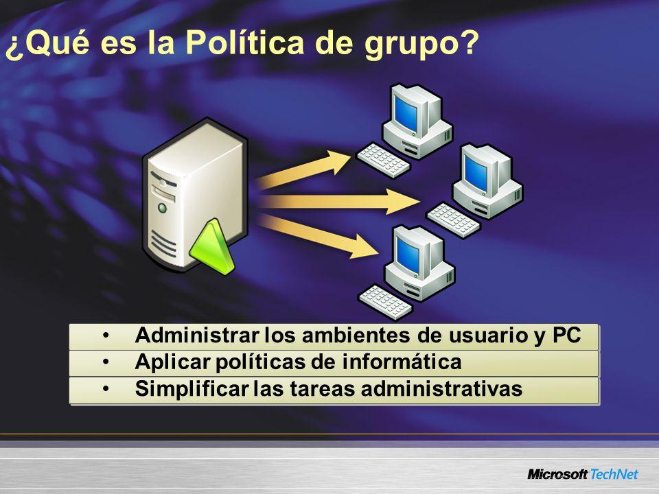 ¿Qué es la Política de grupo? Administrar los ambientes de usuario y PC Aplicar políticas de informática Simplificar las tareas administrativas
