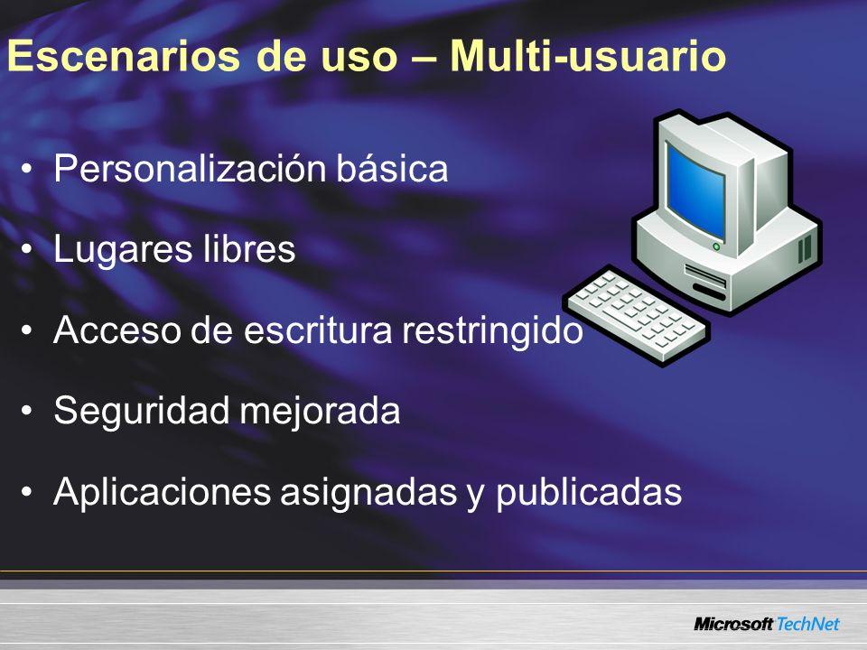 Escenarios de uso – Multi-usuario Personalización básica Lugares libres Acceso de escritura restringido Seguridad mejorada Aplicaciones asignadas y publicadas