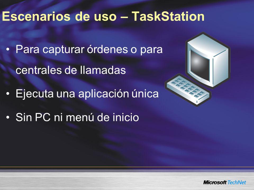Escenarios de uso – TaskStation Para capturar órdenes o para centrales de llamadas Ejecuta una aplicación única Sin PC ni menú de inicio