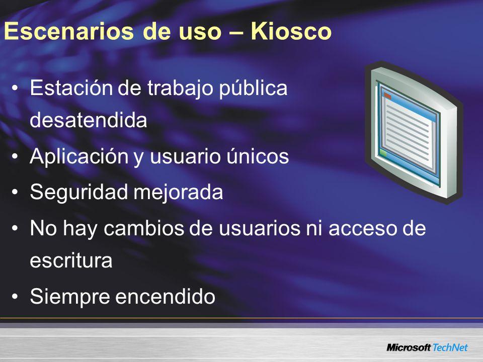 Escenarios de uso – Kiosco Estación de trabajo pública desatendida Aplicación y usuario únicos Seguridad mejorada No hay cambios de usuarios ni acceso de escritura Siempre encendido