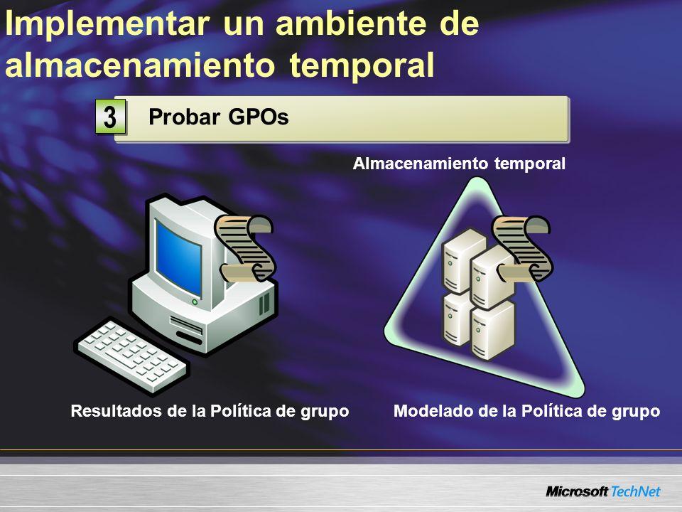 Probar GPOs 3 3 Implementar un ambiente de almacenamiento temporal Almacenamiento temporal Modelado de la Política de grupoResultados de la Política de grupo